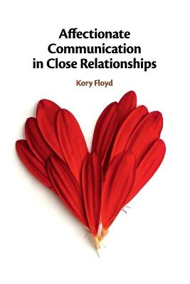 Affectionate Communication in Close Relationships by Kory Floyd