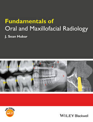 Fundamentals of Oral and Maxillofacial Radiology by J. Sean Hubar