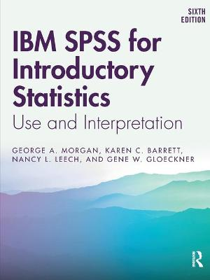 IBM SPSS for Introductory Statistics: Use and Interpretation, Sixth Edition by George A. Morgan