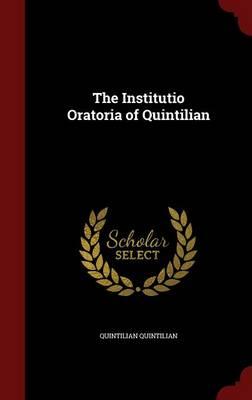 The Institutio Oratoria of Quintilian by Quintilian Quintilian