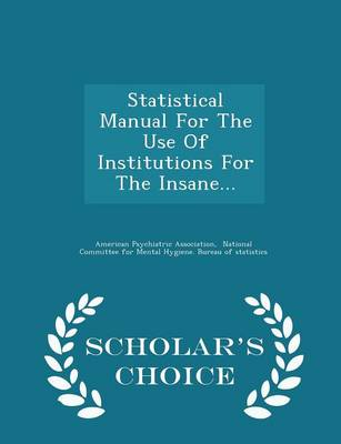 Statistical Manual for the Use of Institutions for the Insane... - Scholar's Choice Edition by American Psychiatric Association