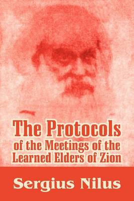The Protocols of the Meetings of the Learned Elders of Zion with Preface and Explanatory Notes by Serg'iei Nilus