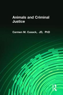 Animals and Criminal Justice by Carmen M. Cusack