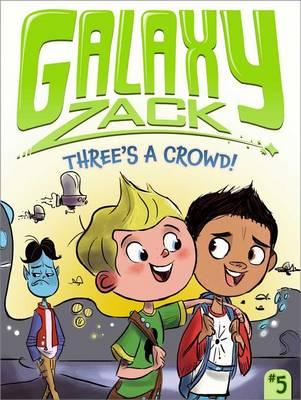 Galaxy Zack:Three's a Crowd! by Ray O'Ryan