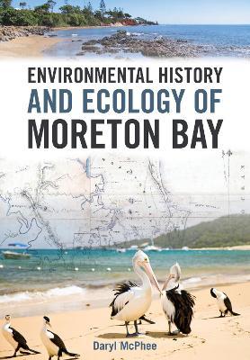 Environmental History and Ecology of Moreton Bay by Daryl McPhee