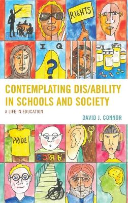 Contemplating Dis/Ability in Schools and Society: A Life in Education by David J. Connor
