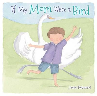 If My Mom Were a Bird by Jedda Robaard