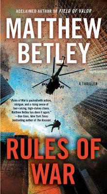 Rules of War: A Thriller by Matthew Betley