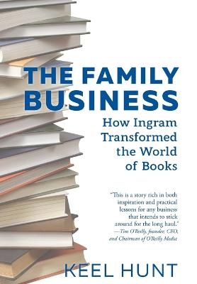 The Family Business: How Ingram Transformed the World of Books by Keel Hunt