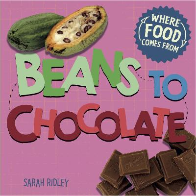 Where Food Comes From: Beans to Chocolate by Sarah Ridley