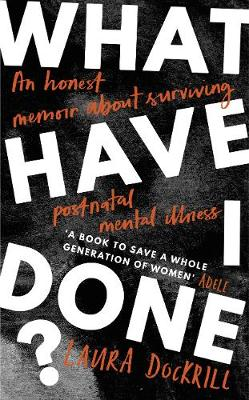 What Have I Done?: 2020's must read memoir about motherhood and mental health by Laura Dockrill