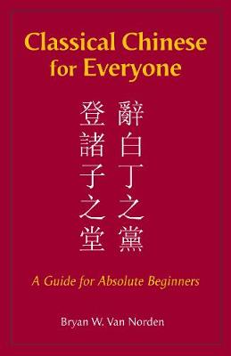 Classical Chinese for Everyone: A Guide for Absolute Beginners by Bryan W. Van Norden