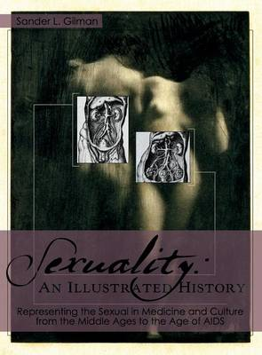 Sexuality: An Illustrated History by Sander L Gilman