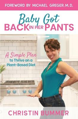 Baby Got Back In Her Pants: A Simple Plan to Thrive on a Plant-Based Diet - Limited Edition Full Color by Christin Bummer