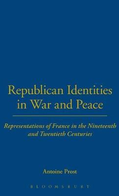 Republican Identities in War and Peace by Antoine Prost