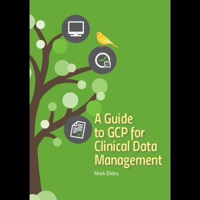 A Guide to GCP for Clinical Data Management by Mark Elsley