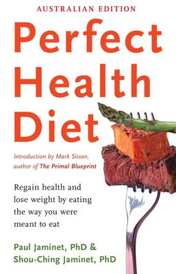 Perfect Health Diet: Regain Health And Lose Weight By EatingThe Way You Were Meant To by Paul Jaminet