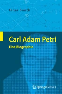 Carl Adam Petri: Eine Biographie by Einar Smith