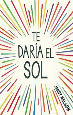 Te daria el sol / I'll Give You the Sun by Jandy Nelson