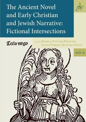 The Ancient Novel and Early Christian and Jewish Narrative: Fictional Intersections by Marilia P. Futre Pinheiro