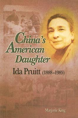 China's American Daughter: Ida Pruitt, 1888-1985 book