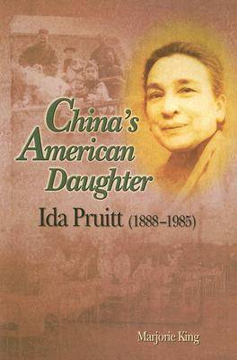 China's American Daughter: Ida Pruitt, 1888-1985 by Marjorie King