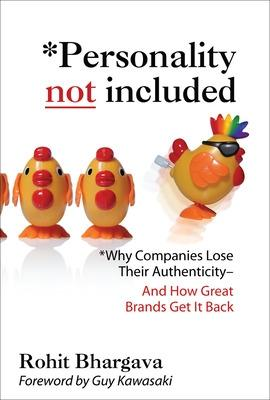 Personality Not Included: Why Companies Lose Their Authenticity And How Great Brands Get it Back, Foreword by Guy Kawasaki book