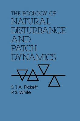 The Ecology of Natural Disturbance and Patch Dynamics by Steward T. A. Pickett