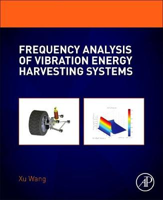 Frequency Analysis of Vibration Energy Harvesting Systems by Xu Wang