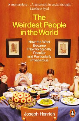The Weirdest People in the World: How the West Became Psychologically Peculiar and Particularly Prosperous by Joseph Henrich