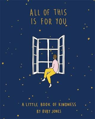 All Of This Is For You: A little book of kindness book