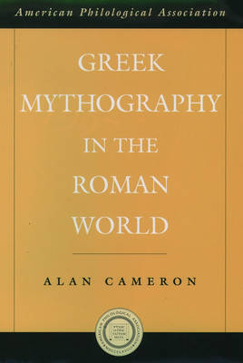 Greek Mythography in the Roman World by Alan Cameron