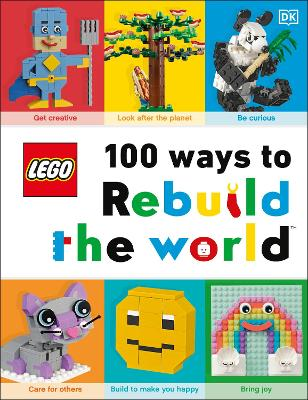 LEGO 100 Ways to Rebuild the World: Get inspired to make the world an awesome place! by Helen Murray