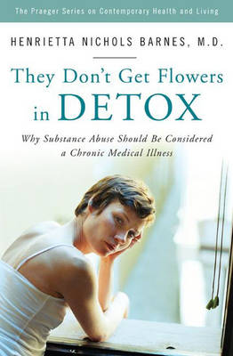 They Don't Get Flowers in Detox by Henrietta Nichols Barnes