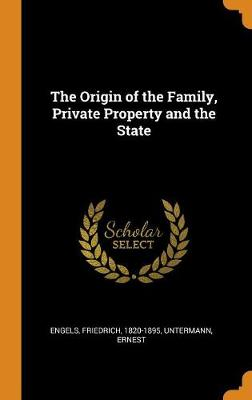 The Origin of the Family, Private Property and the State by Friedrich Engels