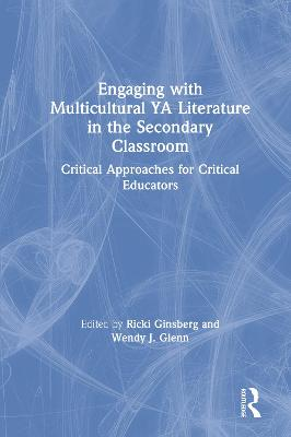 Engaging with Multicultural YA Literature in the Secondary Classroom: Critical Approaches for Critical Educators book