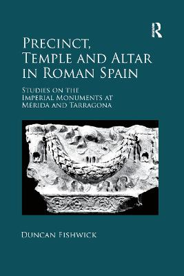 Precinct, Temple and Altar in Roman Spain: es on the Imperial Monuments at Merida and Tarragona book