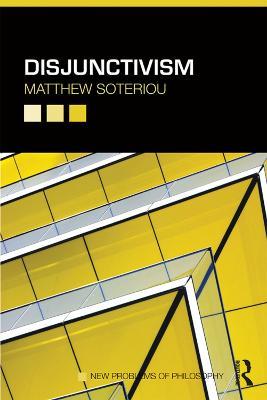 Disjunctivism by Matthew Soteriou
