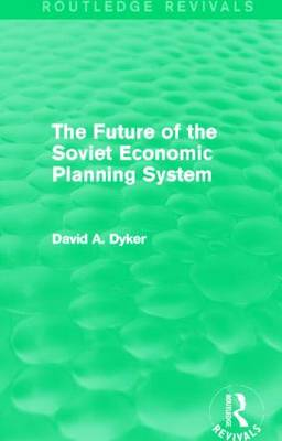 Future of the Soviet Economic Planning System by David A. Dyker