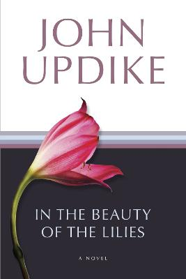 In the Beauty of the Lilies: A Novel by John Updike