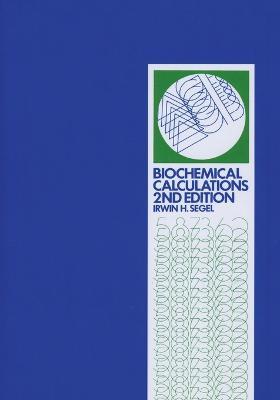 Biochemical Calculations by Irwin H. Segel
