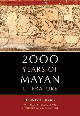 2000 Years of Mayan Literature by Dennis Tedlock