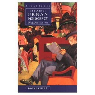 The Age of Urban Democracy by Donald Read