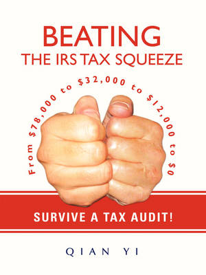 Beating the IRS Tax Squeeze: From $78,000 to $32,000 to $12,000 to $0 by Yi Qian