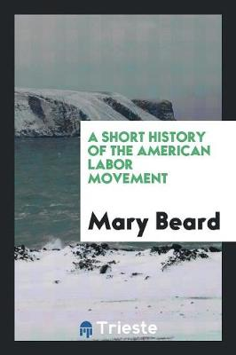 A Short History of the American Labor Movement by Mary Beard
