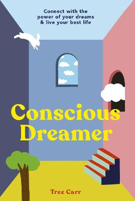 Conscious Dreamer: Connect with the power of your dreams & live your best life by Tree Carr