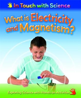 What is Electricity and Magnetism? by Louise Spilsbury