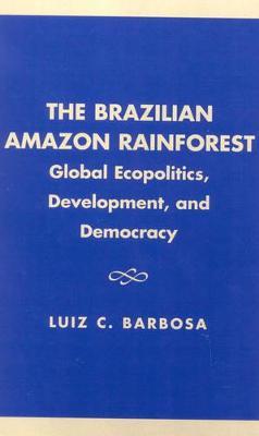 The Brazilian Amazon Rainforest by Luiz C. Barbosa