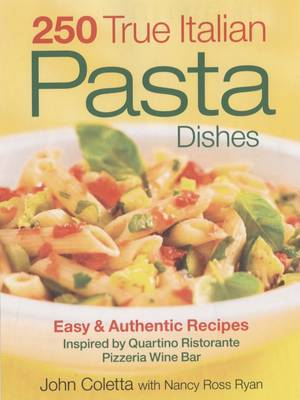 250 True Italian Pasta Dishes by John Coletta