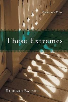 These Extremes by Richard Bausch